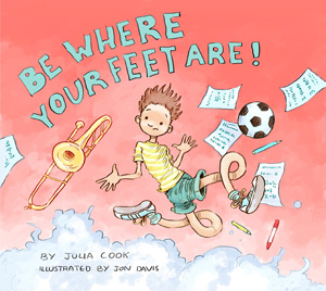 Be where your feet are by Julia Cook